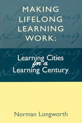 Making Lifelong Learning Work: Learning Cities for a Learning Century