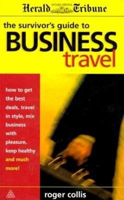 THE SURVIVORS GUIDE TO BUSINESS TRAVEL