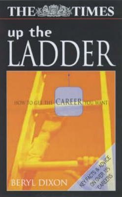 UP THE LADDER: HOW TO GET THE CAREER YOU WANT