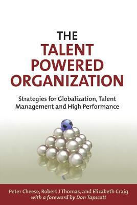 The Talent Powered Organization  Strategies for Globalization, Talent Management and High Performance
