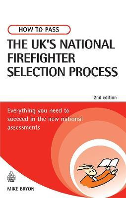 How to Pass the UK's National Firefighter Selection Process: Everything You Need to Succeed in the New National Assessments