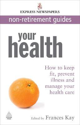 Your Health: How to Keep Fit, Prevent Illness and Manage Your Health Care