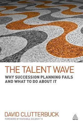 The Talent Wave  Why Succession Planning Fails and What to Do About It