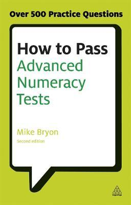 How to Pass Advanced Numeracy Tests : Improve Your Scores in Numerical Reasoning and Data Interpretation Psychometric Tests