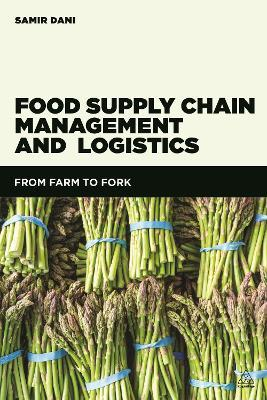 Food Supply Chain Management and Logistics : From Farm to Fork