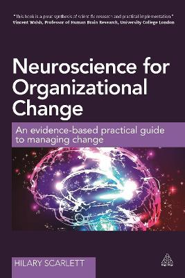 Neuroscience for Organizational Change : An Evidence-based Practical Guide to Managing Change