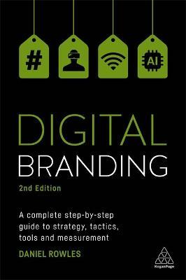 Digital Branding : A Complete Step-by-Step Guide to Strategy, Tactics, Tools and Measurement