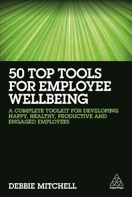 50 Top Tools for Employee Wellbeing  A Complete Toolkit for Developing Happy, Healthy, Productive and Engaged Employees