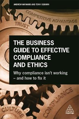 The Business Guide to Effective Compliance and Ethics  Why Compliance isn't Working - and How to Fix it
