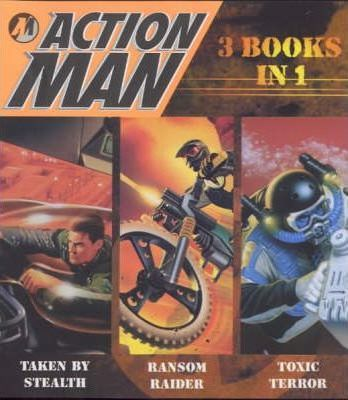 "Action Man: ""Taken by Stealth"", ""Toxic Terror"", ""Ransom Raider"""