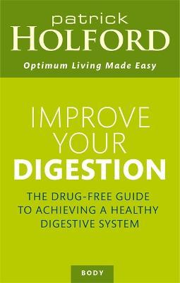 Improve Your Digestion : The Drug-Free Guide to Achieving a Healthy Digestive System – Patrick Holford