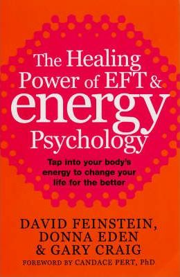 The Healing Power of EFT and Energy Psychology: Revolutionary Methods for Dramatic Personal Change