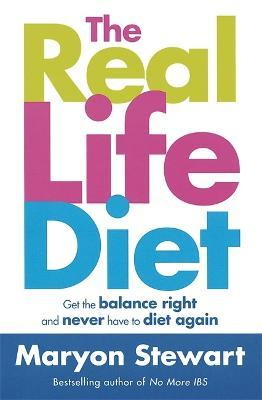 The Real Life Diet: Get the balance right and never have to diet again