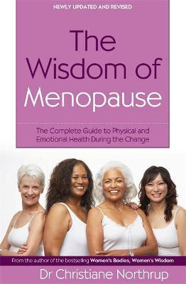 The Wisdom Of Menopause : The complete guide to physical and emotional health during the change