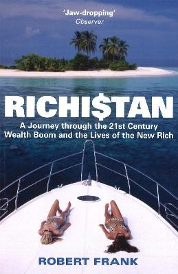 Richistan  A Journey Through the 21st Century Wealth Boom and the Lives of the New Rich