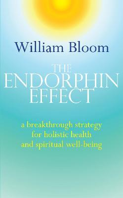 The Endorphin Effect : A breakthrough strategy for holistic health and spiritual wellbeing