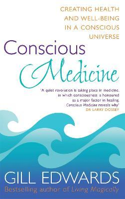 Conscious Medicine : A radical new approach to creating health and well-being