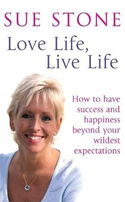Love Life, Live Life  How to have happiness and success beyond your wildest expectations