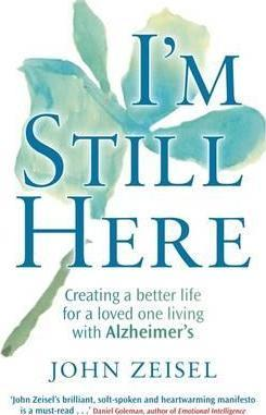 I'm Still Here : Creating a better life for a loved one living with Alzheimer's