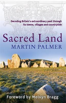 Sacred Land : Decoding Britain's extraordinary past through its towns, villages and countryside