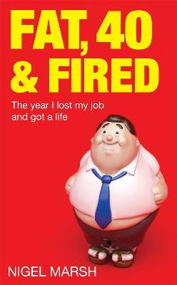 Fat, Forty And Fired Cover Image