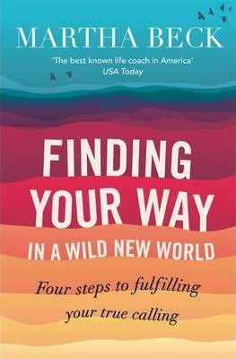 Finding Your Way In A Wild New World : Martha Beck