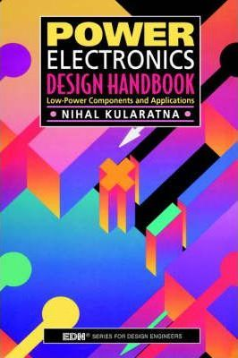 power electronics design handbook nihal kularatna 9780750670739power electronics design handbook low power components and applications