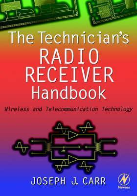 The Technician's Radio Receiver Handbook  Wireless and Telecommunication Technology