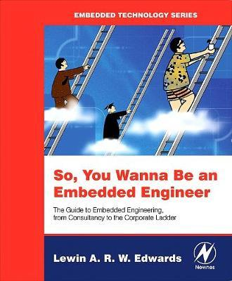 So You Wanna Be an Embedded Engineer  The Guide to Embedded Engineering, From Consultancy to the Corporate Ladder