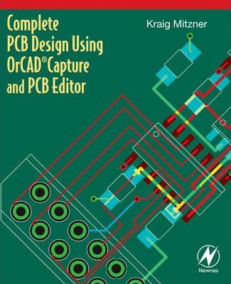 Complete PCB Design Using OrCAD Capture and PCB Editor : Kraig ...