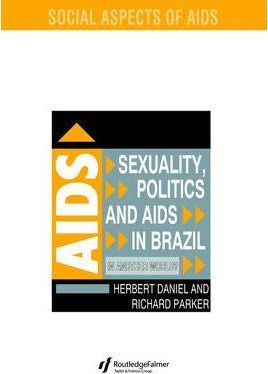 Sexuality, Politics and AIDS in Brazil: In Another World? (Social Aspects of AIDS)