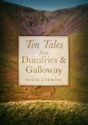 Ten Tales from Dumfries & Galloway