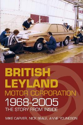 British Leyland Motor Corporation 1968-2005 : The Story from Inside