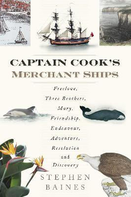 Captain Cook's Merchant Ships : Freelove, Three Brothers, Mary, Friendship, Endeavour, Adventure, Resolution and Discovery