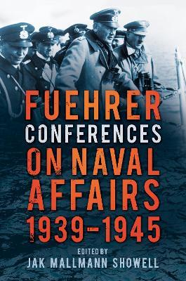 Fuehrer Conferences on Naval Affairs, 1939-1945