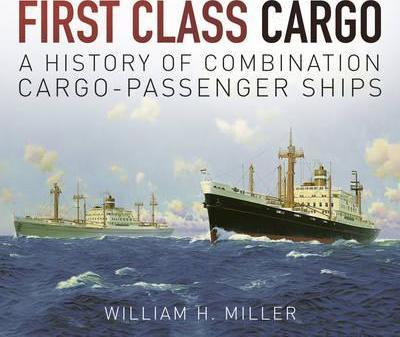First Class Cargo : A History of Combination Cargo-Passenger Ships