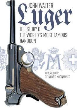 Luger : The Story of the World's Most Famous Handgun