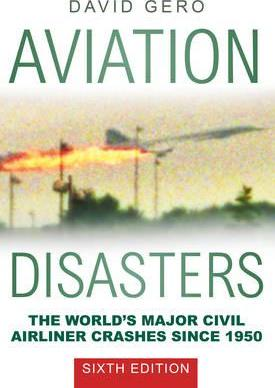 Aviation Disasters : The World's Major Civil Airliner Crashes Since 1950