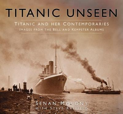 Titanic Unseen  Titanic and Her Contemporaries - Images from the Bell and Kempster Albums