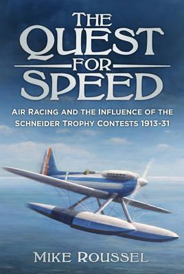 The Quest for Speed : Air Racing and the Influence of the Schneider Trophy Contests 1913-31