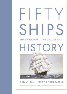Fifty Ships that Changed the Course of History : A Nautical History of the World