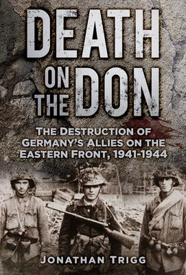 Death on the Don : The Destruction of Germany's Allies on the Eastern Front, 1941-44