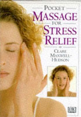 Pocket Guide to Massage for Stress Relief : A Practical Illustrated Guide to Releasing Tension and Revitalising Body and Mind – Clare Maxwell-Hudson