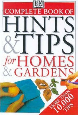 The Complete Book of Hints and Tips for Homes and Gardens