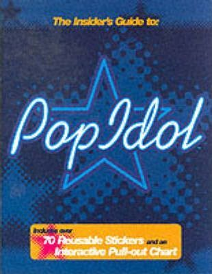 "The Insiders Guide to ""Pop Idol"""