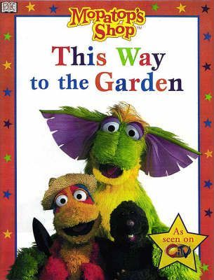 Mopatop Story Book: This Way to the Garden Bk. 3