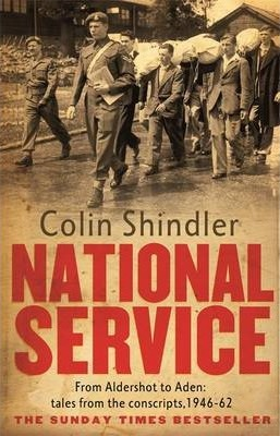 National Service : From Aldershot to Aden: tales from the conscripts, 1946-62