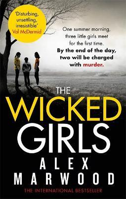 The Wicked Girls : An absolutely gripping, ripped-from-the-headlines psychological thriller