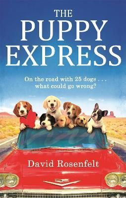 The Puppy Express : On the road with 25 rescue dogs . . . what could go wrong?