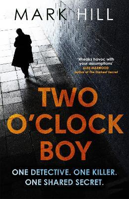 Two O'Clock Boy : 'A fantastic debut: dark, addictive and original' Robert Bryndza, author of The Girl in the Ice